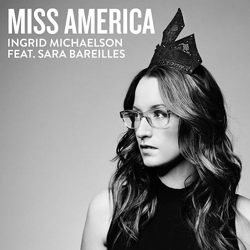 Miss America (feat. Sara Bareilles) by Ingrid Michaelson