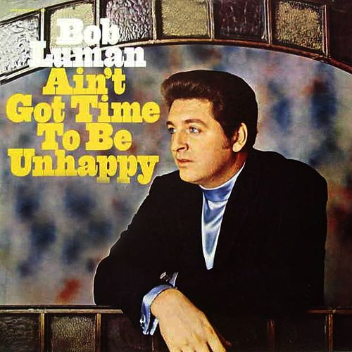 Play & Download Ain't Got Time to Be Unhappy by Bob Luman | Napster