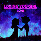 Loving You Girl by Loke