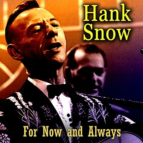 For Now and Always de Hank Snow