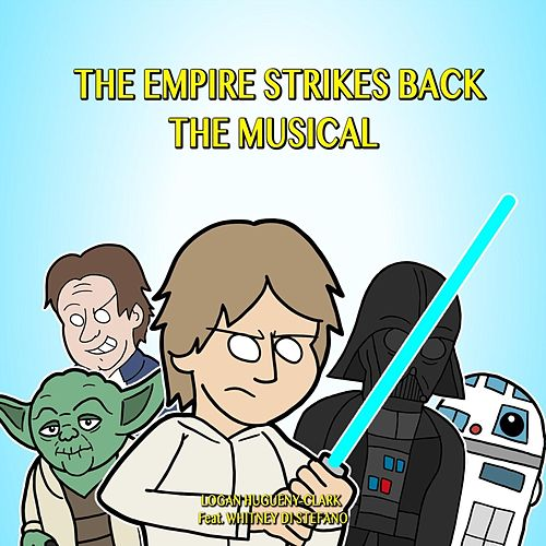 Play & Download The Empire Strikes Back the Musical (feat. Whitney Di Stefano) by Logan Hugueny-Clark | Napster