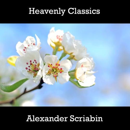 Play & Download Heavenly Classics Alexander Scriabin by Alexander Scriabin | Napster