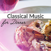 Classical Music for Dinner – Best Classical Collection for Family Dinner, Dinner by Candlelight by Piano: Classical Relaxation