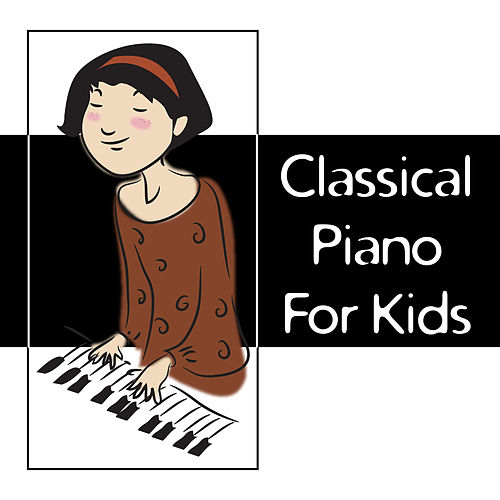 Play & Download Classical Piano for Kids – Baby Music, Development of Child, Brilliant Music, Relaxation Sounds for Baby, Schubert, Bach, Mozart by Relaxing Piano Music | Napster