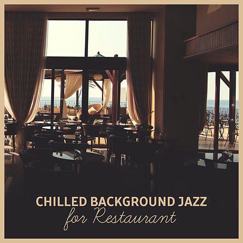Play & Download Chilled Background Jazz for Restaurant – Soft Jazz Music, Relax in Restaurant, Sweet Piano Bar by Light Jazz Academy | Napster