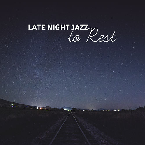 Late Night Jazz to Rest – Soothing Jazz Music, Relaxing Sounds, Calm Night with Jazz, Evening Piano by Jazz for A Rainy Day