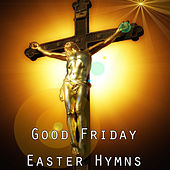 Good Friday Easter Hymns by Christian Hymns