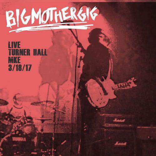Live @ Turner Hall, Mke, 3/18/17 by Big Mother Gig