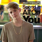Spend It All on You by Mattybraps