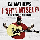 Play & Download I Sh*t Myself! (Best Birthday Song Ever) by EJ Mathews | Napster