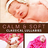Calm & Soft Classical Lullabies – Soft Classical Music to Baby Sleep, Peaceful Classics Waves, No More Stress by Lullaby Land