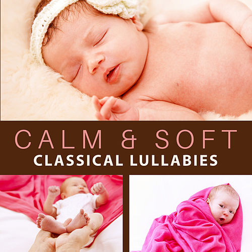 Calm & Soft Classical Lullabies – Soft Classical Music to Baby Sleep, Peaceful Classics Waves, No More Stress de Lullaby Land