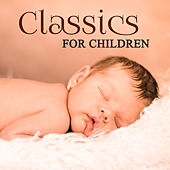 Classics for Children – Soft Music to Relax, Baby Calmness, Peaceful Waves, Classical Sounds by Classical Lullabies