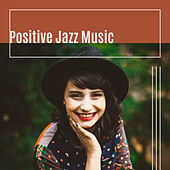 Play & Download Positive Jazz Music – Have a Nice Day, Music for Better Feeling, Relaxing Jazz Melodies by Soft Jazz Music | Napster