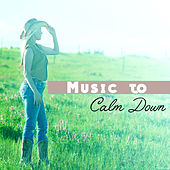 Music to Calm Down – Stress Free, Good Ways to Deal with Anger, Soothing Music, Sounds to Relax by Relaxation Meditation Yoga Music