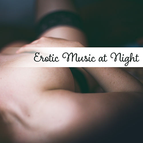Play & Download Erotic Music at Night – Sexy Jazz, Erotic Lounge, Sensual Massage, Hot Dance, Strong Feeling, Romantic Evening for Two, Mellow Jazz by Relaxing Piano Music | Napster