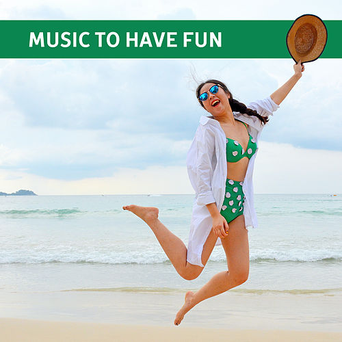 Play & Download Music to Have Fun – Chill Out Music, Ibiza Party Time, Beach Dancefloor, Party All Night by Ibiza Dance Party | Napster
