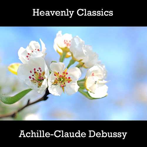 Play & Download Heavenly Classics Achille-Claude Debussy by Claude Debussy | Napster
