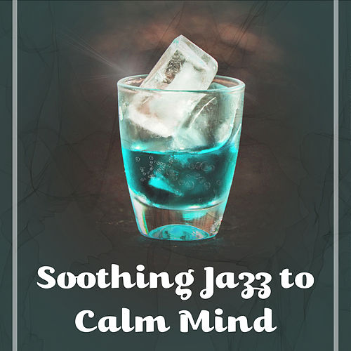 Play & Download Soothing Jazz to Calm Mind – Relaxing Piano Bar, Instrumental Calm Jazz, Peaceful Music, Rest with Smooth Sounds by Smooth Jazz Park | Napster