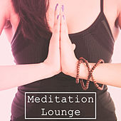 Meditation Lounge – Spiritual New Age, Deep Meditation, Yoga Music, Zen, Chakra, Kundalini, Relaxation by Chinese Relaxation and Meditation