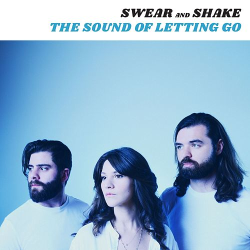 The Sound of Letting Go by Swear And Shake