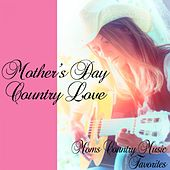 Play & Download Mothers Day Country Love: Moms Country Music Favorites by Various Artists | Napster