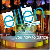 Ellen Shows You How to Dance by Various Artists