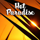 Hot Paradise – Holiday Chill Out Music, Beach Party, Summer Chill, Ibiza Lounge, Cocktails & Drinks, Summer Dreams, Relaxation de Ibiza Dance Party