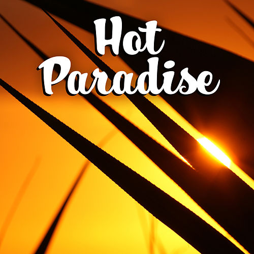 Play & Download Hot Paradise – Holiday Chill Out Music, Beach Party, Summer Chill, Ibiza Lounge, Cocktails & Drinks, Summer Dreams, Relaxation by Ibiza Dance Party | Napster