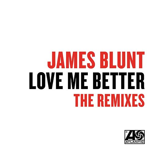 Love Me Better (Remixes) by James Blunt
