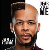 Dear Future Me by James Fortune & Fiya