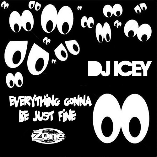 Everything Gonna Be Just Fine by DJ Icey