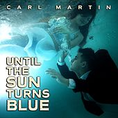 Play & Download Until the Sun Turns Blue by Carl Martin | Napster