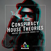 Conspiracy House Theories Issue 12 (House Selection) by Various Artists