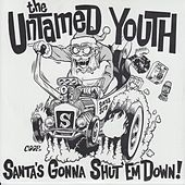 Santa's Gonna Shut 'Em Down by The Untamed Youth