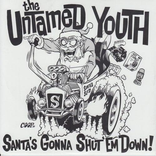 Santa's Gonna Shut 'Em Down by The Untamed Youth