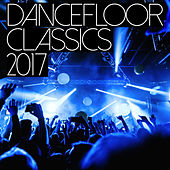 Dancefloor Classics 2017 by Various Artists