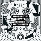 Listen To Your Heart Part One by Session Victim