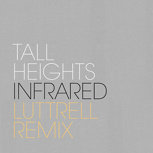 Infrared (Luttrell Remix) by Tall Heights
