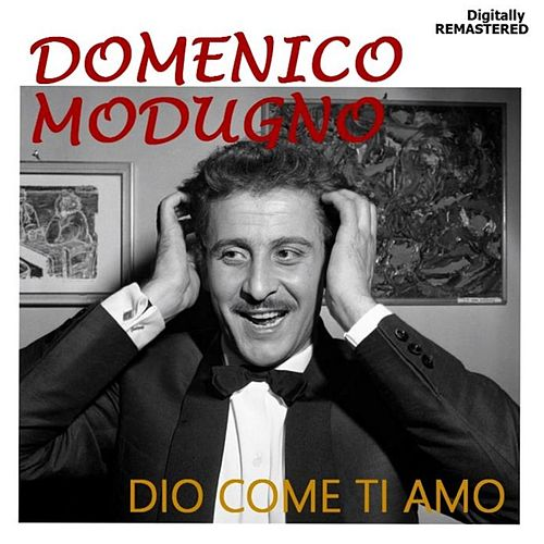 Play & Download Dio come ti amo (Remastered) by Domenico Modugno | Napster