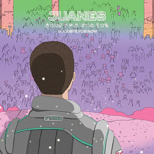 Goodbye For Now by Juanes