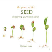 The Power of the Seed (Unleashing Your Hidden Value)[Live] by Michael Lusk