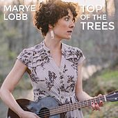 Top of the Trees by Marye Lobb