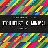 Tech House X Minimal Vol. I (The Ultimate Collection) by Various Artists