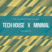 Tech House X Minimal Vol. VI (The Ultimate Collection) by Various Artists