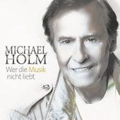 Wer die Musik nicht liebt by Michael Holm