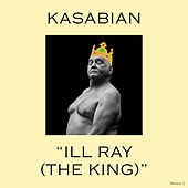 Ill Ray (The King) by Kasabian
