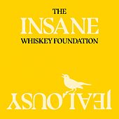 Insane Jealousy by The Whiskey Foundation