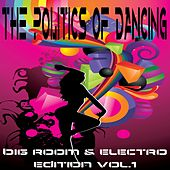 The Politics Of Dancing Vol.1 (Big Room & Electro Edition) by Various Artists