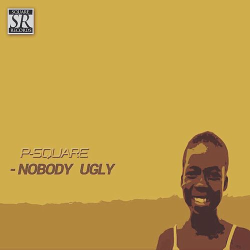 Nobody Ugly by P-Square